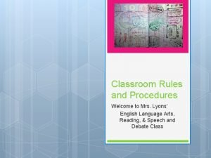 Classroom Rules and Procedures Welcome to Mrs Lyons