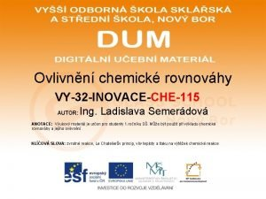 Ovlivnn chemick rovnovhy VY32 INOVACECHE115 AUTOR Ing Ladislava