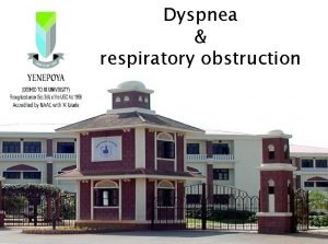 Dyspnea respiratory obstruction UNIT II COMMON SIGNS SYMPTOMS