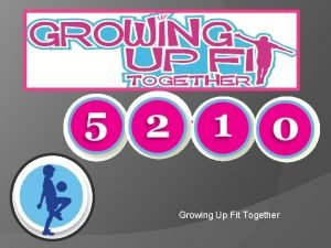Growing Up Fit Together What is 5 2