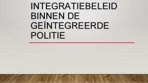 INTEGRATIEBELEID BINNEN DE GENTEGREERDE POLITIE BESCHRIJVING CONTEXT GENTEGREERDE