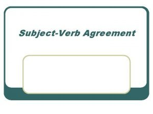SubjectVerb Agreement Agreement in Number l A verb