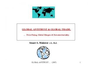 GLOBAL ANTITRUST GLOBAL TRADE PriceFixing Global Mergers Extraterritoriality