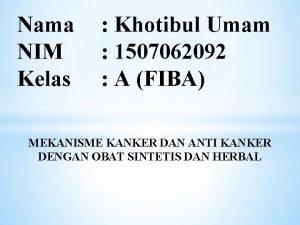 Nama NIM Kelas Khotibul Umam 1507062092 A FIBA