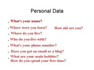 Personal Data Question ask the appropriate question Whats