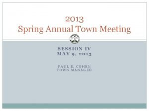 2013 Spring Annual Town Meeting SESSION IV MAY