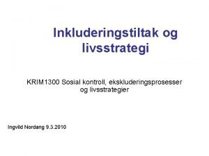 Inkluderingstiltak og livsstrategi KRIM 1300 Sosial kontroll ekskluderingsprosesser