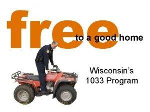 free to a good home Wisconsins 1033 Program