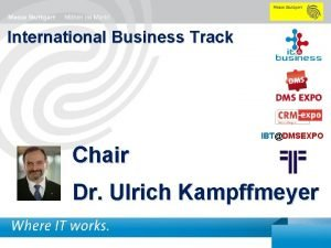 International Business Track IBTDMSEXPO Chair Dr Ulrich Kampffmeyer