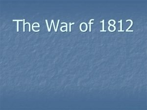The War of 1812 James Madison 1809 1817