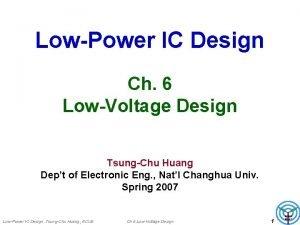 LowPower IC Design Ch 6 LowVoltage Design TsungChu