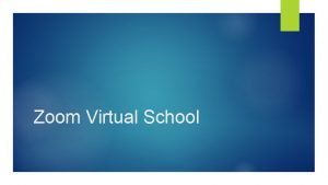 Zoom Virtual School Zoom In light of the