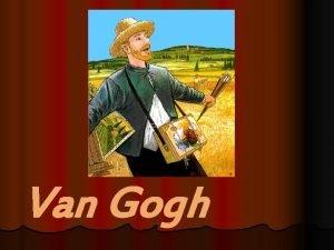 Van Gogh Qui era Vicent Van Gogh Van