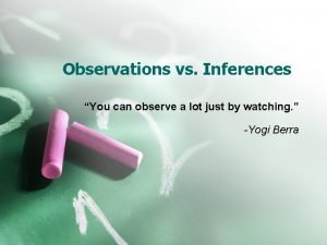 Observations vs Inferences You can observe a lot