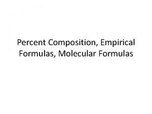 Percent Composition Empirical Formulas Molecular Formulas Percent Composition