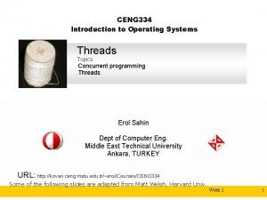 CENG 334 Introduction to Operating Systems Threads Topics