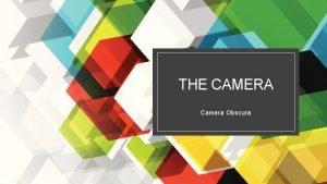 THE CAMERA Camera Obscura Camera Obscura Science Art