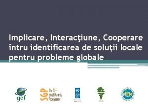 Implicare Interaciune Cooperare ntru identificarea de soluii locale