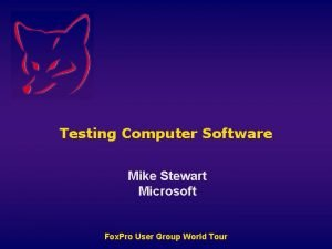 Testing Computer Software Mike Stewart Microsoft Fox Pro
