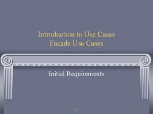 Introduction to Use Cases Facade Use Cases Initial