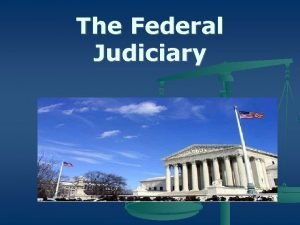 The Federal Judiciary The Structure of the Federal