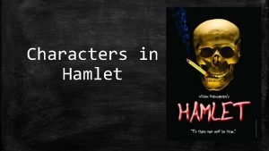Characters in Hamlet Hamlet The prince of Denmark
