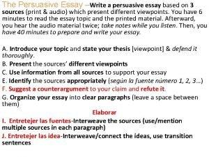 The Persuasive Essay Write a persuasive essay based