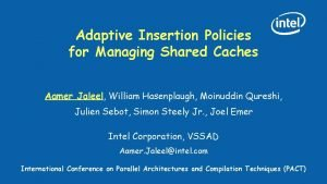 Adaptive Insertion Policies for Managing Shared Caches Aamer