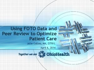 Using FOTO Data and Peer Review to Optimize