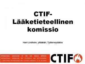 CTIFLketieteellinen komissio Harri Lindholm ylilkri Tyterveyslaitos Tavoite ja