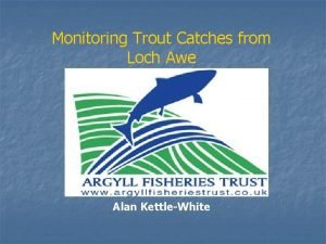 Monitoring Trout Catches from Loch Awe Alan KettleWhite