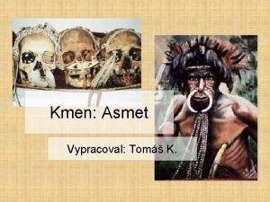 Kmen Asmet Vypracoval Tom K Zkladn daje Oblast
