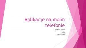 Aplikacje na moim telefonie Bartosz Seko Kl 7