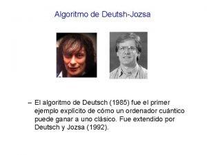 Algoritmo de DeutshJozsa El algoritmo de Deutsch 1985