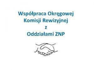 Wsppraca Okrgowej Komisji Rewizyjnej z Oddziaami ZNP I