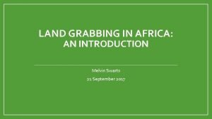 LAND GRABBING IN AFRICA AN INTRODUCTION Melvin Swarts
