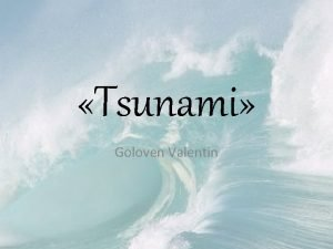 Tsunami Goloven Valentin Tsunami long waves generated by