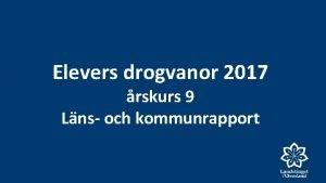 Elevers drogvanor 2017 rskurs 9 Lns och kommunrapport