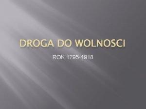 DROGA DO WOLNOCI ROK 1795 1918 ROK 1795