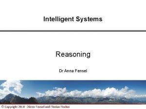 Intelligent Systems Reasoning Dr Anna Fensel Copyright 2010