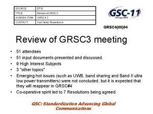 SOURCE ETSI TITLE Review of GRSC 3 AGENDA