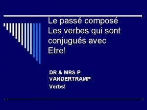 Le pass compos Les verbes qui sont conjugus