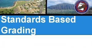 Standards Based Grading STANDARDS BASED GRADING Agenda What