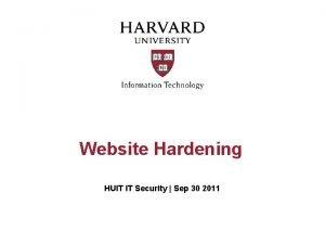 Website Hardening HUIT IT Security Sep 30 2011
