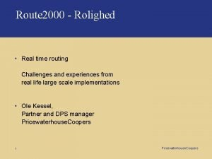Route 2000 Rolighed Real time routing Challenges and