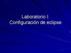 Laboratorio I Configuracin de eclipse Eclipse entorno de