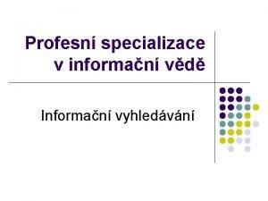 Profesn specializace v informan vd Informan vyhledvn Kdy