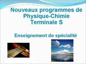 Nouveaux programmes de PhysiqueChimie Terminale S Enseignement de