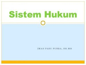 Sistem Hukum IMAN PASU PURBA SH MH Apa