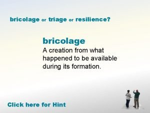 bricolage or triage or resilience bricolage A creation
